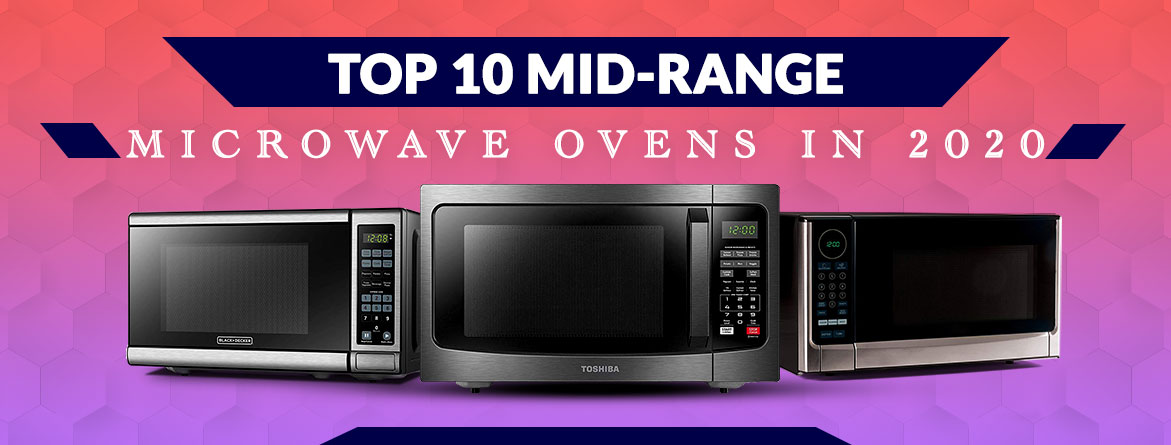 Top 10 Mid Range Microwave Ovens You