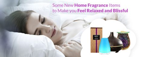 Some New Home Fragrance Items to Make You Feel Relaxed and Blissful