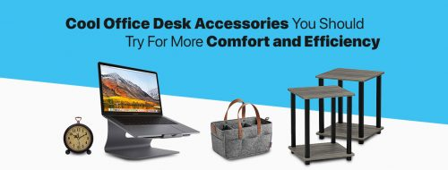 Cool Office Desk Accessories You Should Try For More Comfort and Efficiency