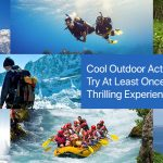 Cool Outdoor Activities You Should Try At Least Once